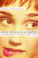 Around the World in 80 Dates: Confessions of a Serial Dater by Christa Ann Banister